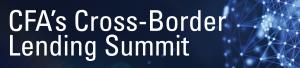 CFA Cross Border Lending Summit
